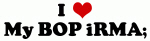 I Love My BOP iRMA;