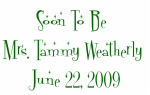 Soon To Be  Mrs. Tammy Weatherly  June 22, 2009