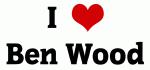 I Love Ben Wood