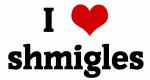 I Love shmigles