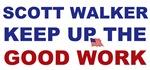 Scott Walker Keep up the good work