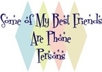 Some of My Best Friends Are Phone Persons