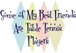Some of My Best Friends Are Table Tennis Players