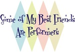 Some of My Best Friends Are Performers