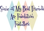 Some of My Best Friends Are Insulation Installers