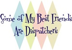 Some of My Best Friends Are Dispatchers