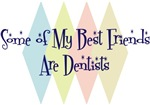 Some of My Best Friends Are Dentists