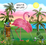 GOLFING FLAMINGO - GOLF IS MY LIFE