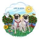 LIFE IS GOOD <br> & 2 Pugs