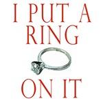 i put a ring on it t shirts