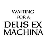 Waiting for a Deus Ex Machina