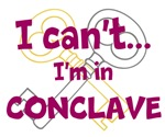 I can't...I'm in Conclave