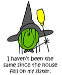 I haven't been the same since the house fell on my sister is a hilarious parody of the Wizard of Oz Wicked Witch of the West.