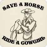 Save a Horse. Ride a Cowgirl.