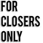 For Closers Only