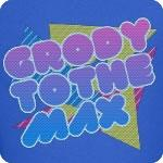 Grody To The Max T-Shirt