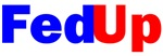 FedUp™ with BIG BANKS & BIG OIL  & BIG BUSINESS