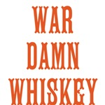WAR DAMN WHISKEY