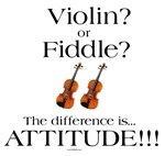 Violin? or Fiddle??? The difference is ATTITUDE!