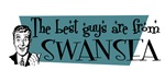 Best guys are from  Swansea