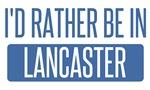 I'd rather be in Lancaster