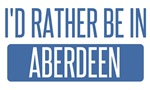 I'd rather be in Aberdeen