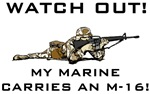 WATCH OUT! MY MARINE CARRIES AN M-16