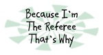 Because I'm The Referee
