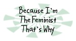 Because I'm The Feminist