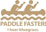 Paddle Faster I Hear Bluegrass