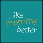 I Like Mommy Better - Orange & Blue