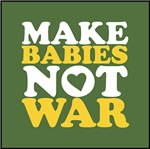 Make Babies Not War