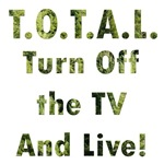 TOTAL. Turn Off TV and Live