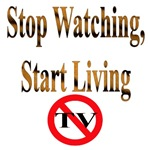 Stop Watching, Start Living