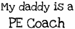 My Daddy is a PE Coach