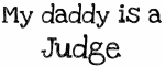 My Daddy is a Judge
