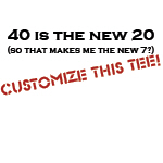 40 is the new 20 (customized!)