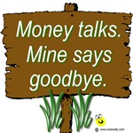 Money talks. Mine says goodbye.