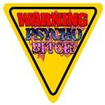 WARNING Psycho Bitch