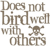 Does Not Bird Well With Others