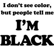 I Don't See Color...