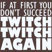 Twitch Twitch Again