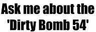 Ask me about Dirty Bomb 54 -