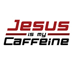 Jesus is My Caffeine