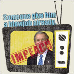 Blow Bush! Impeach Bush!