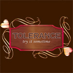 Tolerance! Try it Sometime