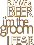 Buy Me a Beer I'm the Groom I Fear