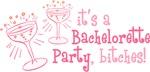 It's a Bachelorette Party Bitches