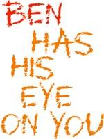 Ben Has His Eye on You