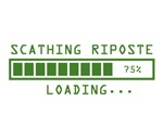 Sarcastic Comment Loading Scathing Riposte